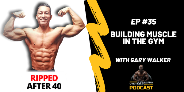 Building Muscle In The Gym with Gary Walker