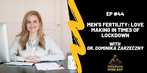 Men's Fertility: Love Making In Times Of Lockdown with Dr. Dominika Zarzeczny