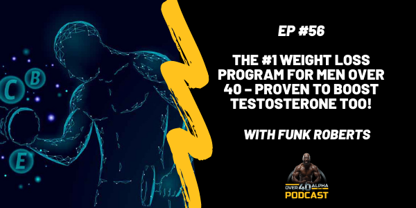 Episode 56: The #1 Weight Loss Program for Men Over 40 – Proven to Boost Testosterone TOO!