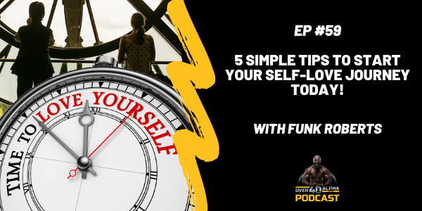 Episode 59 - 5 Simple Tips To Start Your Self-Love Journey Today!
